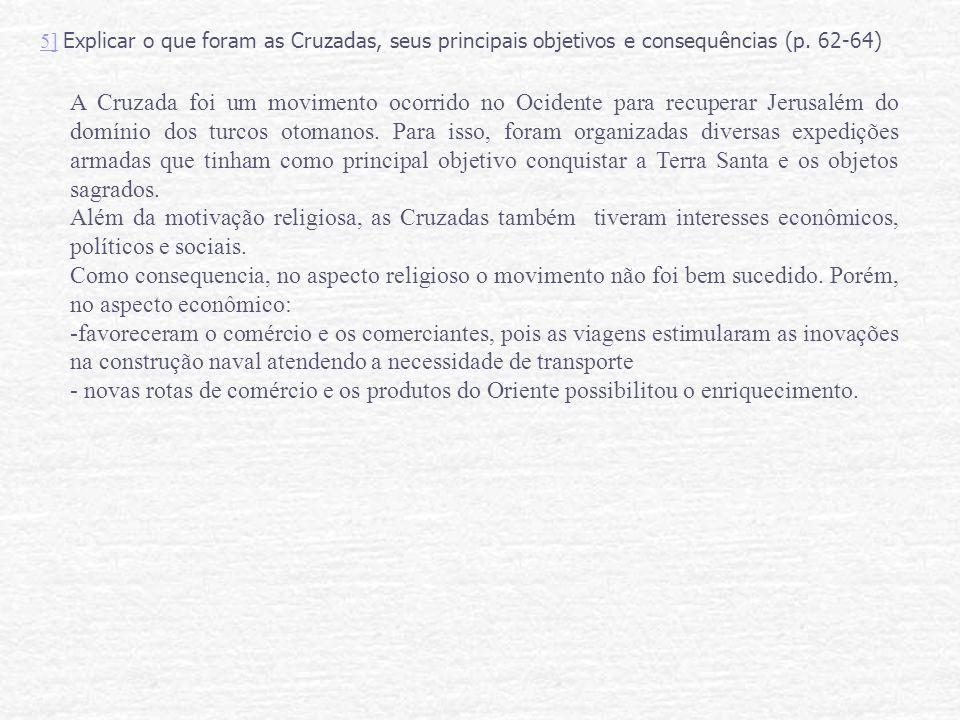 5] Explicar o que foram as Cruzadas, seus principais objetivos e consequências (p. 62-64)